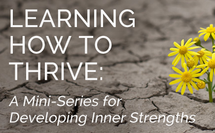 Learning How to Thrive: A mini-series for developing inner strengths